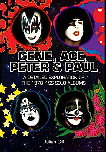 Gene, Ace, Peter & Paul: A detailed exploration of the 1978 KISS solo albums Paperback – September 16, 2015
