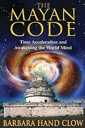 Mayan Code: Time Acceleration and Awakening the World Mind