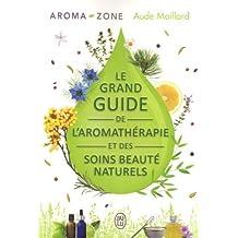 GRAND GUIDE DE L'AROMATHÉRAPIE ET DES SOINS DE BEAUTÉ NATURELS (LE)