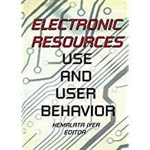 Electronic Resources: Use and User Behavior