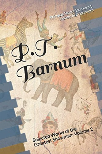 - P.T. Barnum: Selected Works of the Greatest Showman: Volume 2 (Circus, Carnival & Menagerie: A Series of Classic Works)