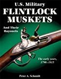 U. S. Military Flintlock Muskets and Their Bayonets, Schmidt, Peter A., 1931464219