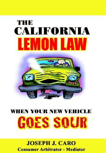 Lemon Law California >> The California Lemon Law When Your New Vehicle Goes Sour Lemon Law Consumer Books Book 1