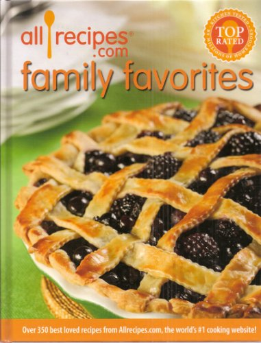 All Recipes Com Family Favorites  Over 350 Best Loved Recipes From Allrecipes Com  The Worlds  1 Cooking Website