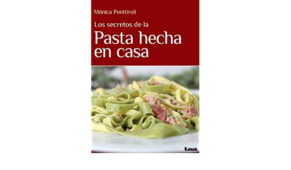 Los secretos de la pasta hecha en casa (Spanish Edition) - Kindle edition by Mónica Ponttiroli. Cookbooks, Food & Wine Kindle eBooks @ Amazon.com.