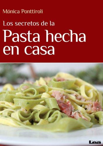 Los secretos de la pasta hecha en casa (Spanish Edition) by [Ponttiroli,