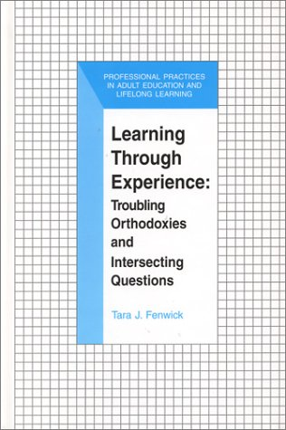 Learning Through Experience: Troubling Orthodoxies and Intersecting Questions (The Professional Practices in Adult Education and Lifelong Learning Series)