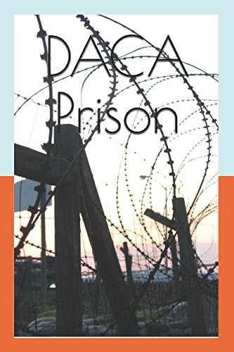 DACA Prison: Work & Deportation Hub