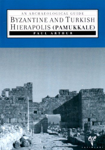 Byzantine and Turkish Hierapolis (Pamukkale): An Archaeological Guide (Hierapolis Archaeological Guides)