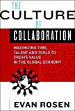 img - for The Culture of Collaboration: Maximizing Time, Talent and Tools to Create Value in the Global Economy by Evan Rosen (2009-01-02) book / textbook / text book