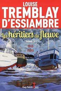 Les héritiers du fleuve 03 : 1918 - 1929, Tremblay-D'Essiambre, Louise