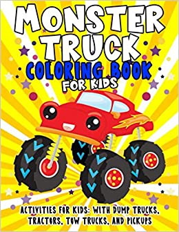 Monster Truck Coloring Book Activities For Kids With Dump Trucks Tractors Tow Trucks And Pickups A Children S Coloring Book For Boys And Girls Ages 2 And Up Amelia Thomas 9798648599000 Amazon Com Books