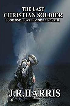 The Last Christian Soldier (Love Honor And Death Book 1) by [Harris, J.R.]