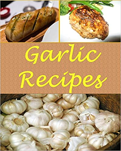 Garlic: Garlic Recipes
