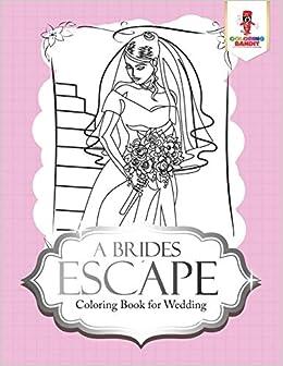 A Brides Escape : Coloring Book for Wedding: Coloring Bandit ...