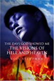 The Days God Showed Me the Visions of Hell and Heaven, Lois Steadman, 143490380X