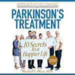 Parkinson's Treatment: 10 Secrets to a Happier Life: English Edition | Michael S Okun, MD