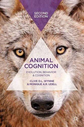Animal Cognition: Evolution, Behavior and Cognition, by Clive D.L. Wynne, Monique A. R. Udell