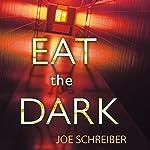 Eat the Dark: A Novel | Joe Schreiber