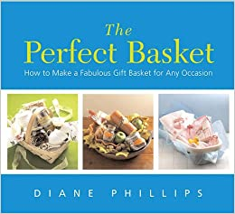 Book The Perfect Basket: How to Make a Fabulous Gift Basket for Any Occasion