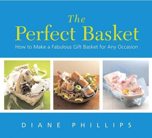 The Perfect Basket: How to Make a Fabulous Gift Basket for Any Occasion (Gift Basket Deals)