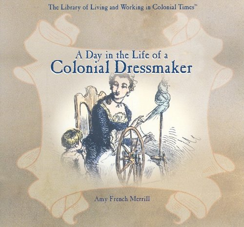 A Day in the Life of a Colonial Dressmaker (Library of Living and Working in Colonial Times)