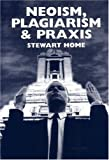 Neoism, Plagiarism and Praxis, Stewart Home, 1873176333