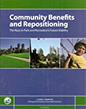 img - for Community Benefits and Repositioning: The Keys to Park and Recreation's Future Viability book / textbook / text book