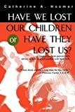 Have We Lost Our Children or Have They Lost Us?, Catherine Hosmer, 0595489540