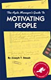 The Agile Manager's Guide to Motivating People, Joseph T. Straub, 0965919366