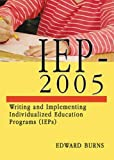 Iep-2005 : Writing and Implementing Individualized Education Programs (IEPs), Burns, Edward, 0398076251