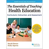 Essentials of Teaching Health Education With Web Resource, The: Curriculum, Instruction, and Assessment
