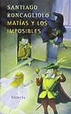 Matias y los Imposibles, Santiago Roncagliolo, 8478449884