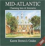 Karen Brown's Mid-Atlantic Charming Inns & Itineraries 2005