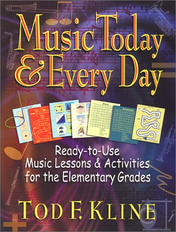 Music Today and Every Day: Ready-To-Use Music Lessons & Activities for the Elementary Grades