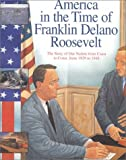 Franklin Delano Roosevelt: The Story of Our Nation from Coast to Coast, from 1929 to 1948 (America in the Time of)