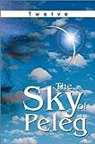 The Sky of Peleg, Twelve, 0595264573