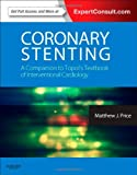 Coronary Stenting : A Companion to Topol's Textbook of Interventional Cardiology, Price, Matthew J., 1455707643