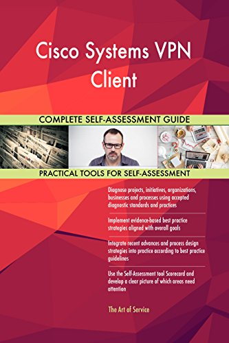 Cisco Systems VPN Client Toolkit: best-practice templates, step-by-step work plans and maturity -