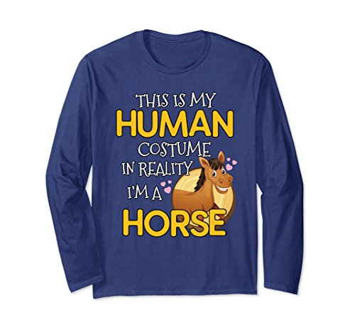 Horse Wearing Human Costume (Unisex This Is My Human Costume In Reality I'm A Horse T-Shirt Large Navy)