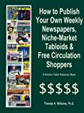 How to Publish Weekly Newspapers, Niche Market Tabloids & Free Circulation Shoppers (Kitchen-Table Publisher Book)