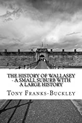 The History of Wallasey - a Small Suburb with a Large History: The Wirral Peninsula: 1