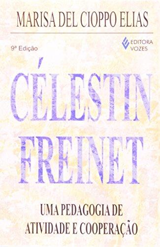 Célestin Freinet. Uma Pedagogia de Atividade e Cooperação