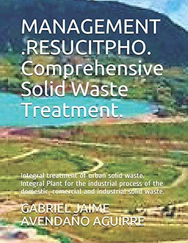 MANAGEMENT .RESUCITPHO. Comprehensive Solid Waste Treatment.: Integral treatment of urban solid waste. Integral Plant for the industrial process of the domestic, comercial and industrial solid waste.