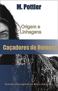 Caçadores de Homens: Origem e Linhagens por [Pottier, M.]