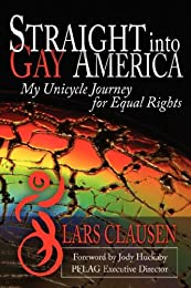 Straight Into Gay America: My Unicycle Journey for Equal Rights