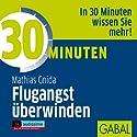 30 Minuten Flugangst überwinden Hörbuch von Mathias Gnida Gesprochen von: Gilles Karolyi, Gabi Franke, Heiko Grauel