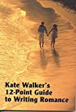 Kate Walker's 12-Point Guide to Writing Romance (Studymates)