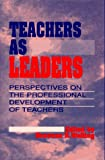 Teachers As Leaders : Perspectives on the Professional Development of Teachers, Donovan R. Walling, 0873674685