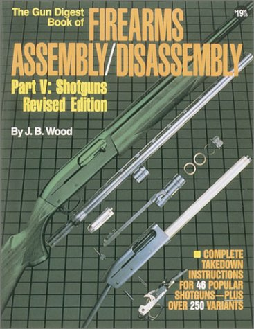 The Gun Digest Book of Firearms Assembly / Disassembly, Part 5: Shotguns, Revised Edition
